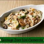 Sausage Mushroom Zucchini Casserole Recipe
